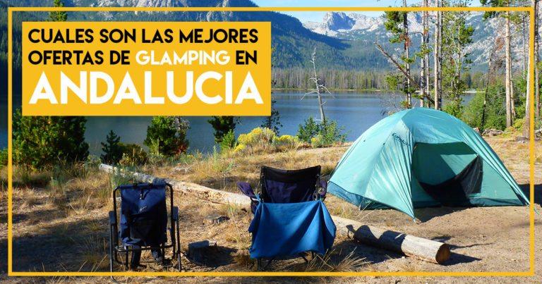 Cuales son las mejores ofertas de glamping en Andalucía