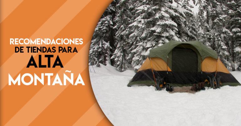 ¿Eres amante de las tiendas de camping? Las mejores recomendaciones de tiendas para la alta montaña